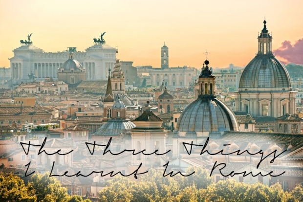 the three things i learnt in rome.jpg
